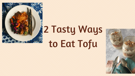 2 Recipe Ideas to Eat Tofu