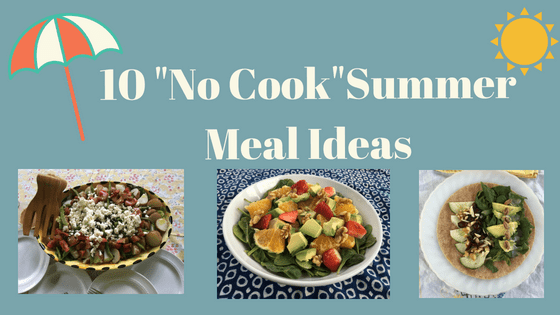 10 No Cook Summer Meal Ideas