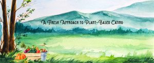 A fresh approach to plant-based eating