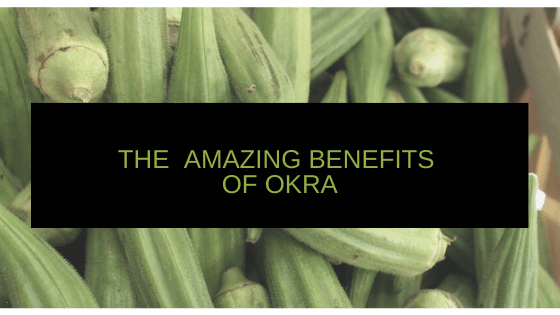 The Amazing Health Benefits of Okra & More